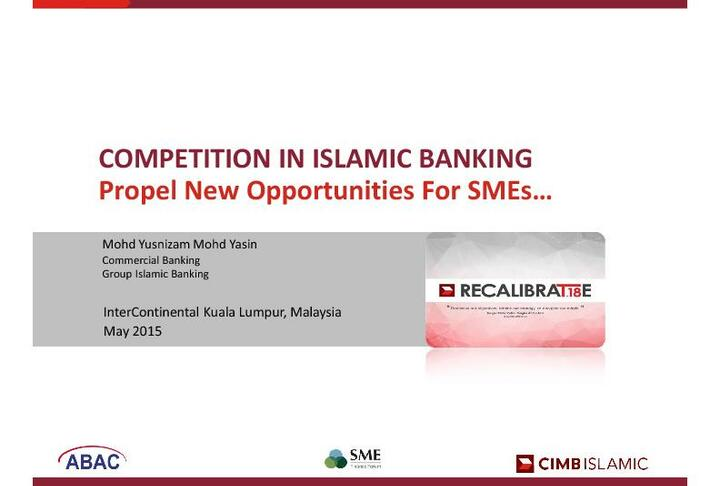 COMPETITION IN ISLAMIC BANKING Propel New Opportunities For SMEs