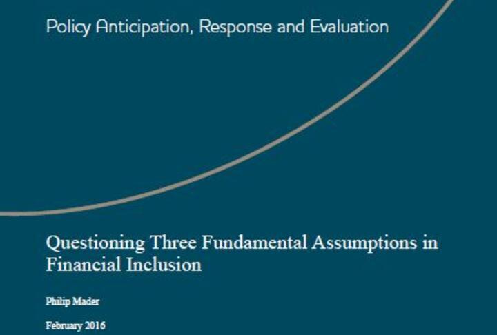 Questioning Three Fundamental Assumptions in Financial Inclusion